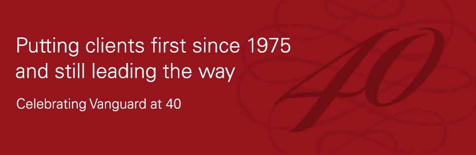Putting clients first since 1975 and still leading the way. Celebrating Vanguard at 40.